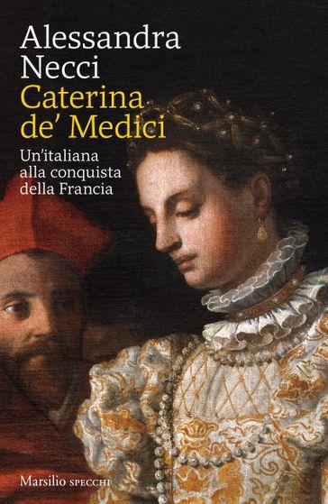 EVENTO SOSPESO. Sabato 7 Marzo, ore 18:00 ALESSANDRA NECCI presenta 'Caterina de' Medici'